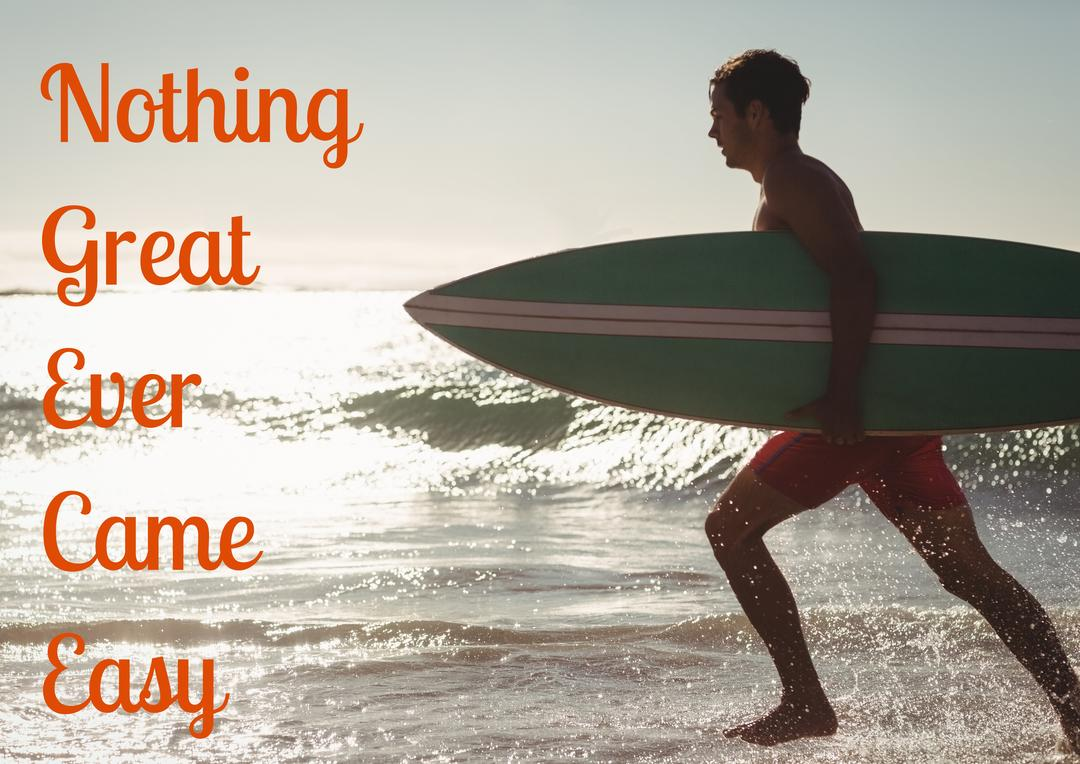 Digital composition of man walking with surfing board with nothing great ever came easy text